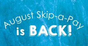 August Skip A Pay Banner