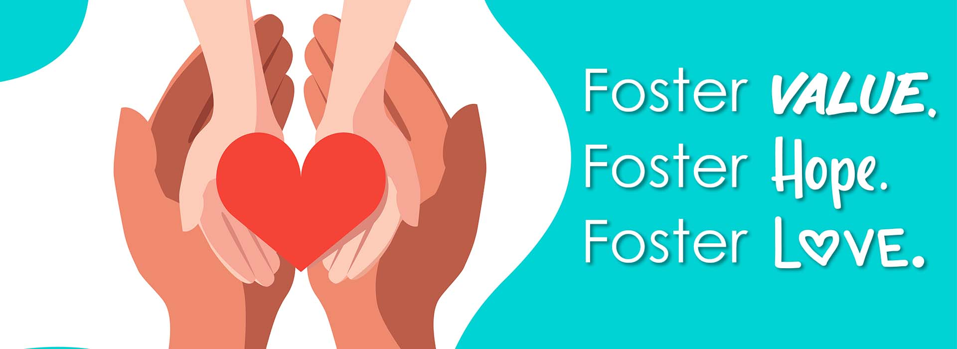 Foster Value, Foster Hope, Foster Love Banner